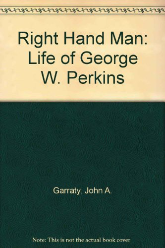 9780313201868: Right-Hand Man: The Life of George W. Perkins