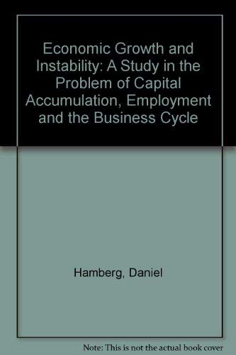 Economic Growth and Instability: A Study in the Problem of Capital Accumulation, Employment, and ...