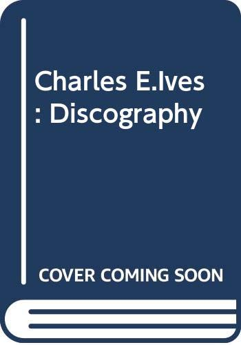 9780313202568: Charles E.Ives: Discography