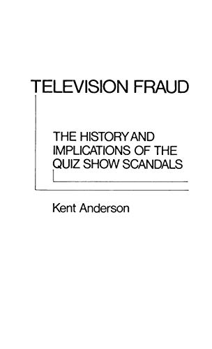 9780313203213: Television Fraud: The History and Implications of the Quiz Show Scandals (Contributions in American Studies)