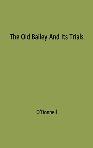 The Old Bailey and its Trials: (0313203628) by Bernard O'Donnell