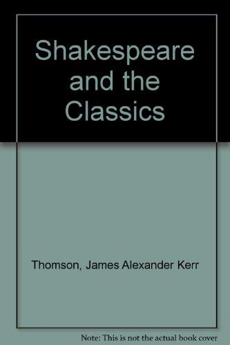 Shakespeare and the Classics.: Thomson, J. A.