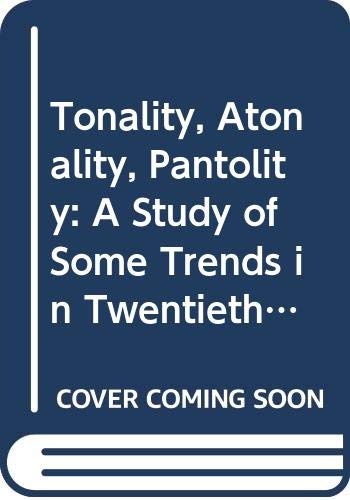 9780313204784: Tonality, Atonality, Pantonality: A Study of Some Trends in Twentieth Century Music