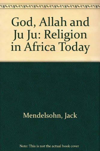 9780313204838: God, Allah and Ju Ju: Religion in Africa Today
