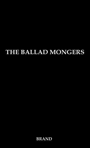 9780313205552: The Ballad Mongers: Rise of the Modern Folk Song
