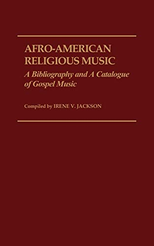 Afro-American Religious Music A Bibliography and A Catalogue of Gospel Music