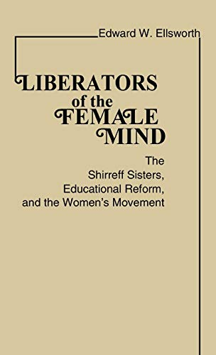 Liberators of the Female Mind: The Shirreff Sisters, Educational Reform, and the Women's ...