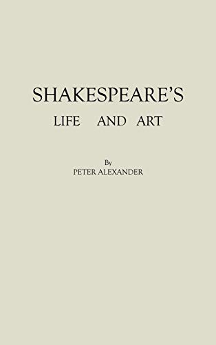 Shakespeare's Life and Art (031320666X) by Alexander, Peter