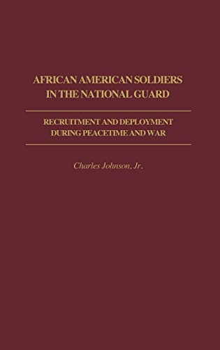 9780313207068: African American Soldiers in the National Guard: Recruitment and Deployment During Peacetime and War (Contributions in Afro-American and African Studies: Contemporary Black Poets)