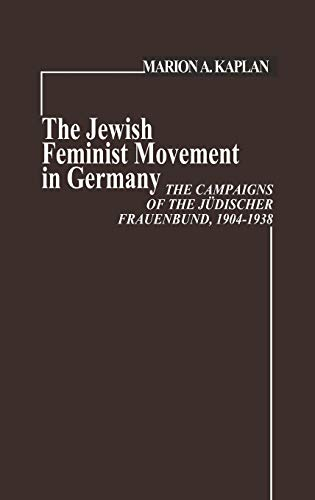 9780313207365: The Jewish Feminist Movement in Germany: The Campaigns of the Judischer Frauenbund, 1904-1938 (Contributions in Women's Studies Number 8)