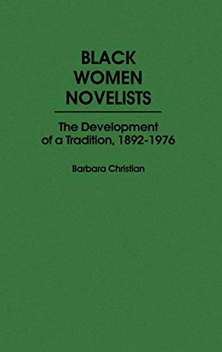 Black Women Novelists : The Development of a Tradition, 1892-1976 (Contributions in Afro-American...