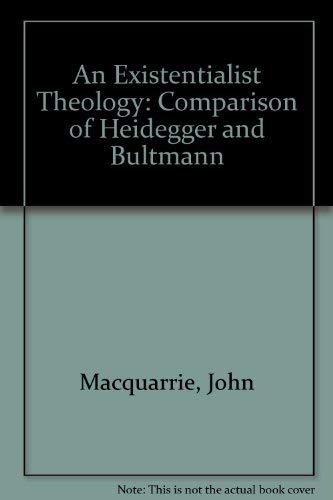 An Existentialist Theology A Comparison of Heidegger and Bultmann: Macquarrie, John