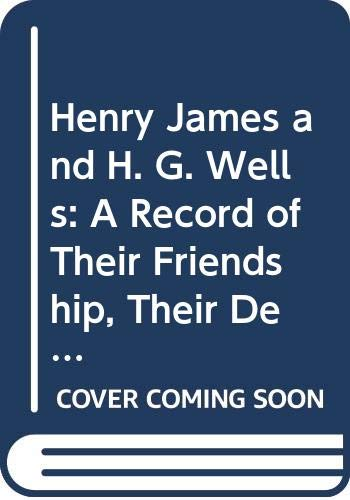 Henry James and H. G. Wells: A Record of Their Friendship, Their Debate on the Art of Fiction, and Their Quarrel (0313208107) by James, Henry; Wells, H. G.; Edel, Leon; Ray, Gordon N.