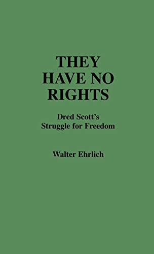 They Have No Rights: Dred Scott's Struggle for Freedom [Contributions in Legal Studies, Number 9]