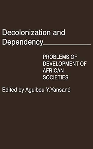 Decolonization and Dependency: Problems of Development of: Yan Yansane, Aguibou