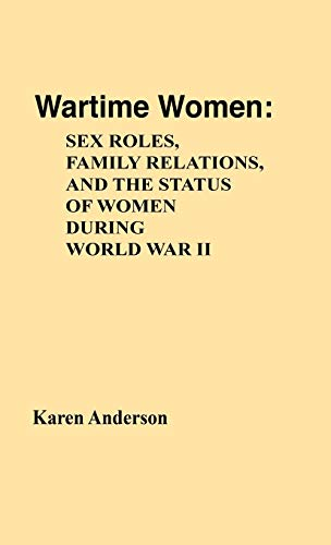 9780313208843: Wartime Women: Sex Roles, Family Relations, and the Status of Women During World War II (Contributions in Women's Studies)
