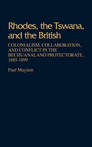 9780313208850: Rhodes, the Tswana, and the British: Colonialism, Collaboration, and Conflict in the Bechuanaland Protectorate, 1885-1899 (Contributions in Comparative Colonial Studies)