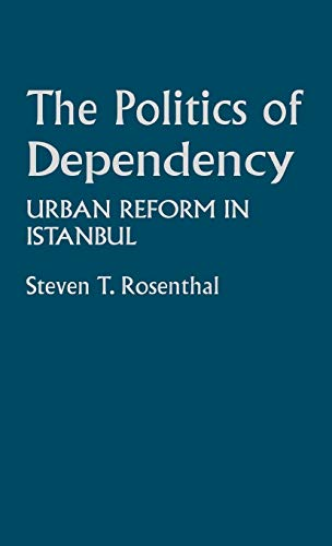 9780313209277: The Politics of Dependency: Urban Reform in Istanbul (Contributions in Comparative Colonial Studies)