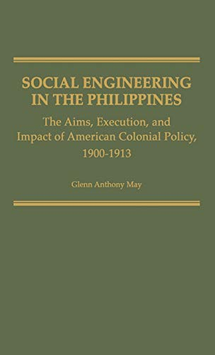 9780313209789: Social Engineering in the Philippines: The Aims, Execution, and Impact of American Colonial Policy, 1900-1913 (Contributions in Comparative Colonial Studies)