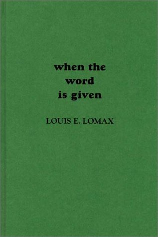 When the Word is Given...: A Report: Lomax, Louis E.