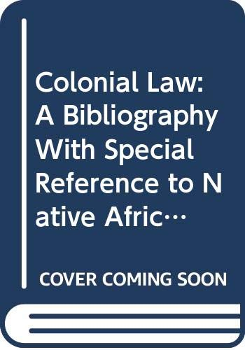 9780313210112: Colonial Law: A Bibliography with Special Reference to Native African Systems of Law and Land Tenure