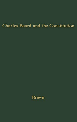9780313210488: Charles Beard and the Constitution: A Critical Analysis of An Economic Interpretation of the Constitution