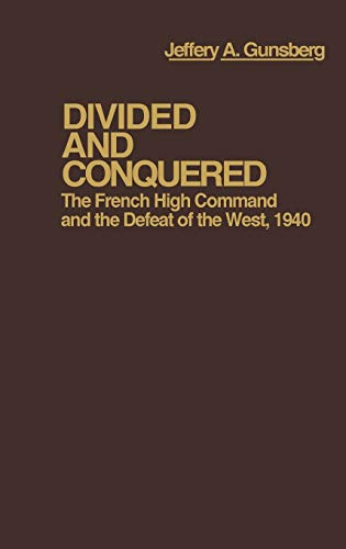 9780313210921: Divided and Conquered: The French High Command and the Defeat of the West, 1940 (Contributions in Military Studies)