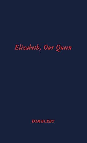 Elizabeth Our Queen: Dimbleby, Richard, Dimblely