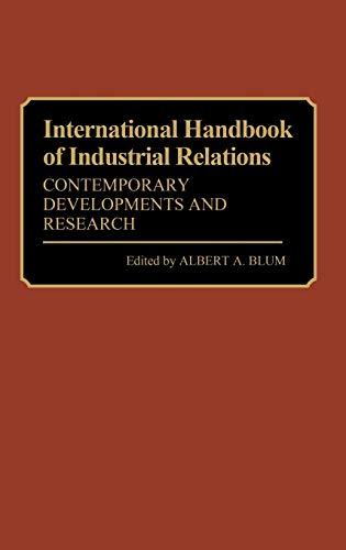 International Handbook of Industrial Relations: Contemporary Developments: Blum, Albert A.