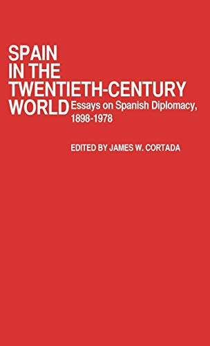 9780313213267: Spain in the Twentieth-Century World: Essays on Spanish Diplomacy, 1898-1978 (Contributions in Political Science)