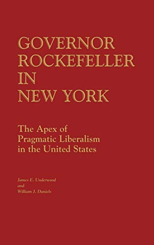 9780313213359: Governor Rockefeller in New York: The Apex of Pragmatic Liberalism in the United States (Contributions in Political Science)