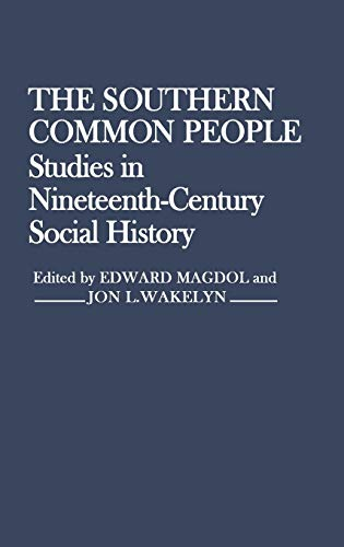 The Southern Common People: Studies in Nineteenth-Century: Magdol, Edward; Wakelyn,