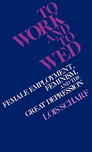 To Work and to Wed 9780313214455 To Work and to Wed: Female Employment, Feminism, and the Great Depression (Greenwood Encyclopedia of American Institutions #15) [ To Work and to Wed: Female Employment, Feminism, and the Great Depression (Greenwood Encyclopedia of American Institutions #15) by Scharf, Lois ( Author ) Hardcover Apr- 1980 ] Hardcover Apr- 17- 1980