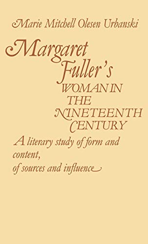 9780313214752: Margaret Fuller's Woman in the Nineteenth Century: A Literary Study of Form and Content, of Sources and Influence (Greenwood Historical Encyclopedia of the World's Political P)