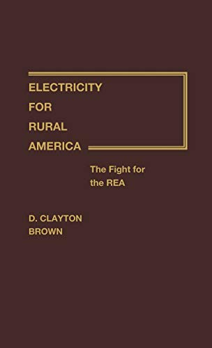 9780313214783: Electricity for Rural America: The Fight for the REA (Contributions in Economics and Economic History)