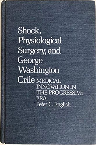9780313214905: Shock, Physiological Surgery and George Washington Crile: Medical Innovation in the Progressive Era