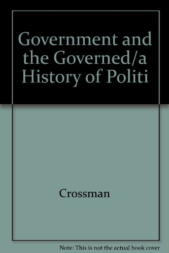 Government and the Governed: A History of Political Ideas and Political Practice: Crossman, Richard...