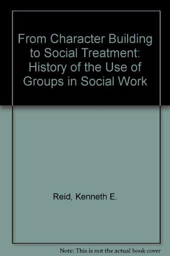 9780313220166: From Character Building to Social Treatment: The History of the Use of Groups in Social Work