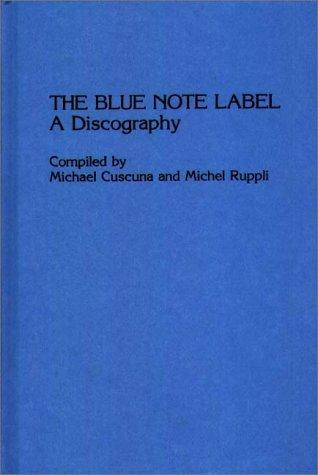 The Blue Note Label A Discography: Cuscuna, Michael, Ruppli, Michel