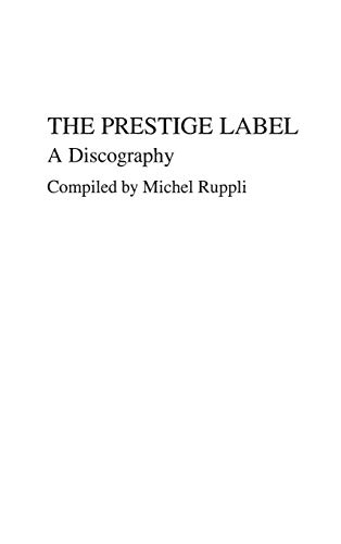 The Prestige Label: A Discography (Discographies: Association for Recorded Sound Collections ...