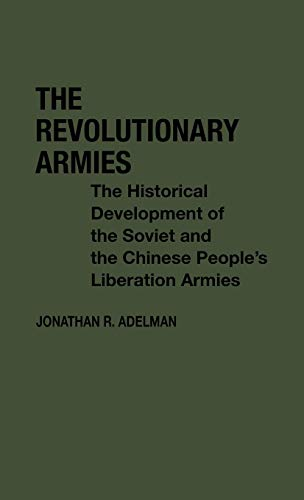 9780313220265: The Revolutionary Armies: The Historical Development of the Soviet and the Chinese People's Liberation Armies (Contributions in Political Science)