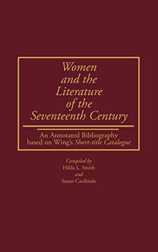 9780313220593: Women and the Literature of the Seventeenth Century: An Annotated Bibliography based on Wing's Short-title Catalogue (Bibliographies and Indexes in Women's Studies)