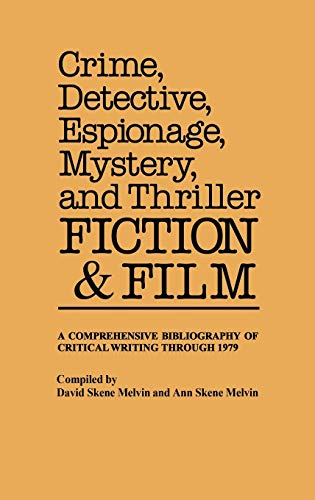 9780313220623: Crime, Detective, Espionage, Mystery, and Thriller Fiction and Film: A Comprehensive Bibliography of Critical Writing Through 1979