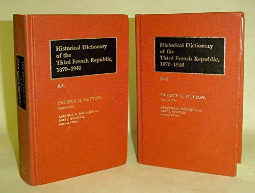 Historical Dictionary of the Third French Republic, 1870-1940 (2-Volume Set): Hutton, Patrick H., ...