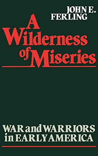9780313220937: A Wilderness of Miseries: War and Warriors in Early America (Contributions in Military Studies)