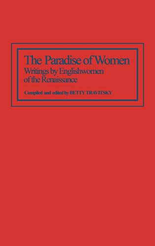 The Paradise of Women: Writings by Englishwomen of the Renaissance: Travitsky, Betty, Ed.