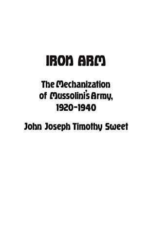 9780313221798: Iron Arm: The Mechanization of Mussolini's Army, 1920-1940 (Contributions in Military Studies)