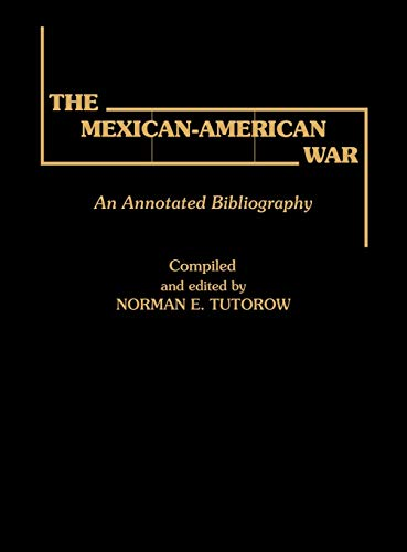 The Mexican-American War: An Annotated Bibliography.