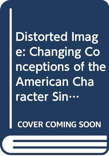 9780313222207: Distorted Image: Changing Conceptions of the American Character Since Turner