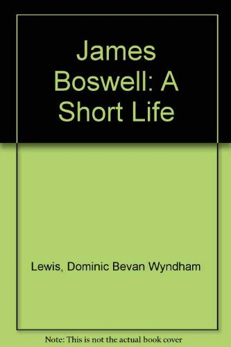 James Boswell, a Short Life: Lewis, Dominic Bevan